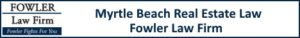 Myrtle Beach Real Estate Attorneys - Fowler Law